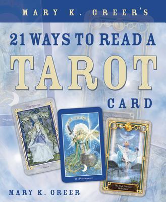 Mary K. Greer's 21 Ways to Read a Tarot Card - Greer, Mary K