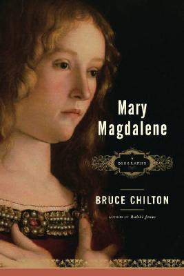 Mary Magdalene: A Biography - Chilton, Bruce