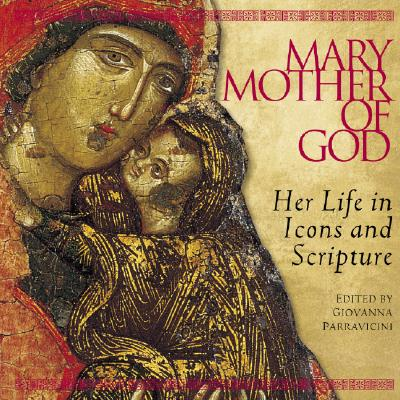 Mary, Mother of God: Her Life in Icons and Scripture - Parravicini, Giovanna (Editor), and Heinegg, Peter (Translated by)