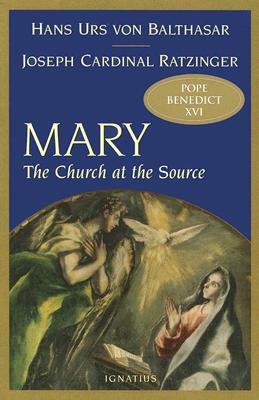 Mary: The Church at the Source - Benedict XVI, and Walker, Adrian (Translated by), and Balthasar, Hans Urs Von (Foreword by)
