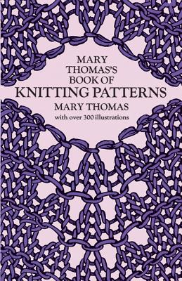 Mary Thomas's Book of Knitting Patterns - Thomas, Mary