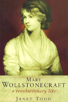 Mary Wollstonecraft: A Revolutionary Life - Todd, Janet, Professor