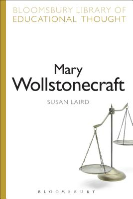 Mary Wollstonecraft: Philosophical Mother Of Coeducation - Laird, Susan, and Bailey, Richard, Professor (Series edited by)