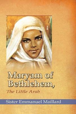 Maryam of Bethlehem: The Little Arab - Maillard, Sister Emmanuelle