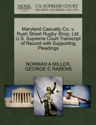 Maryland Casualty Co. V. Rush Street Rugby Shop, Ltd. U.S. Supreme Court Transcript of Record with Supporting Pleadings - Miller, Norman A, and Rabens, George C