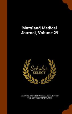 Maryland Medical Journal, Volume 29 - Medical and Chirurgical Faculty of the S (Creator)