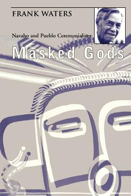 Masked Gods: Navaho & Pueblo Ceremonialism - Waters, Frank
