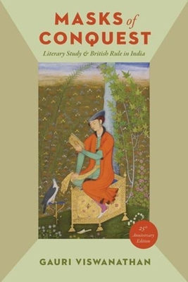 Masks of Conquest: Literary Study and British Rule in India - Viswanathan, Gauri