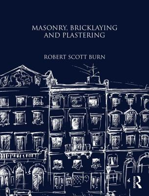 Masonry, Bricklaying and Plastering - Burn, Robert Scott (Editor)
