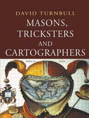 Masons, Tricksters and Cartographers: Comparative Studies in the Sociology of Scientific and Indigenous Knowledge - Turnbull, David