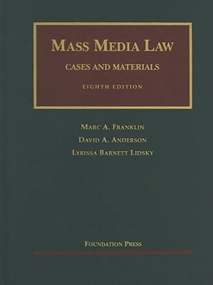 Mass Media Law: Cases & Materials - Franklin, Marc, and Anderson, David, and Lidsky, Lyrissa