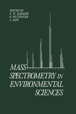 Mass Spectrometry in Environmental Sciences - Hutzinger, O. (Editor), and Karasek, F.W. (Editor), and Safe, Stephen (Editor)