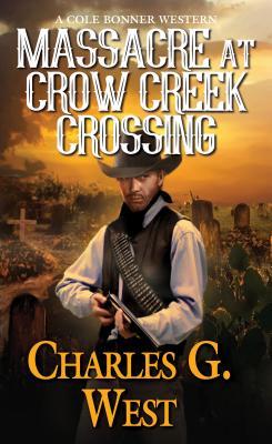 Massacre at Crow Creek Crossing - West, Charles G