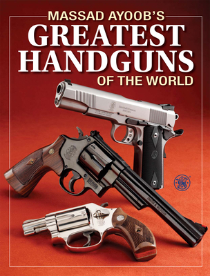 Massad Ayoob's Greatest Handguns of the World - Ayoob, Massad
