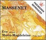 Massenet: Marie-Magdeleine; Ève
