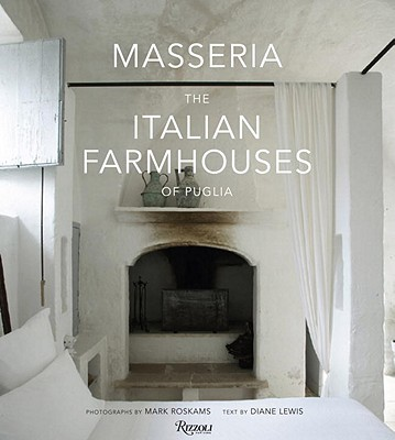 Masseria: The Italian Farmhouses of Puglia - Roskams, Mark (Photographer), and Lewis, Diane (Text by)