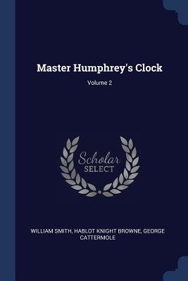 Master Humphrey's Clock; Volume 2 - Smith, William, and Browne, Hablot Knight, and Cattermole, George