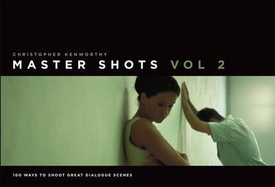 Master Shots Vol 2: Shooting Great Dialogue Scenes - Kenworthy, Christopher