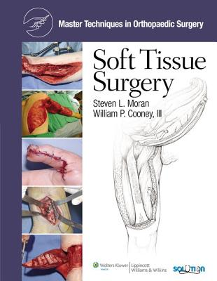 Master Techniques in Orthopaedic Surgery: Soft Tissue Surgery - Moran, Steven L. (Editor), and Cooney, William P., III (Editor)
