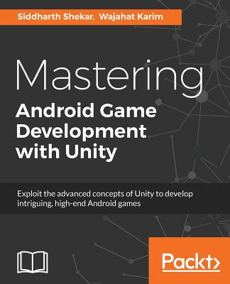 Mastering Android Game Development with Unity - Shekar, Siddharth, and Karim, Wajahat