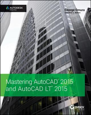 Mastering AutoCAD 2015 and AutoCAD LT 2015: Autodesk Official Press - Omura, George