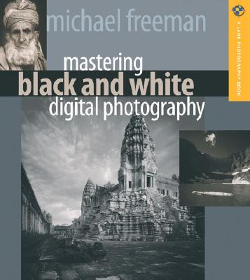 Mastering Black and White Digital Photography - Freeman, Michael