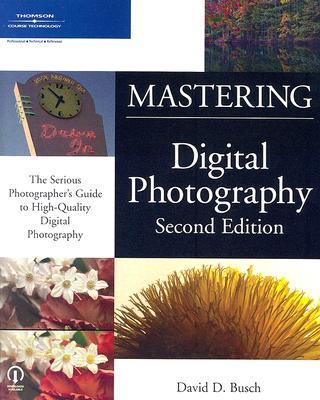 Mastering Digital Photography - Busch, David D