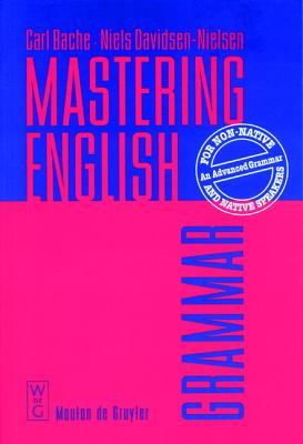 Mastering English: An Advanced Grammar for Non-Native and Native Speakers - Davidsen-Nielsen, Niels, and Bache, Carl