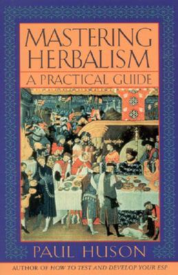 Mastering Herbalism: A Practical Guide - Huson, Paul