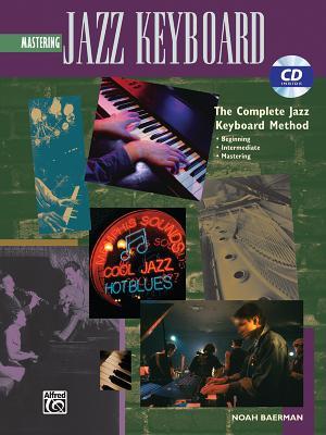 Mastering Jazz Keyboard: The Complete Jazz Keyboard Method - Baerman, Noah