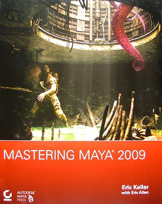 Mastering Maya 2009 - Keller, Eric, and Allen, Eric (Contributions by), and Honn, Anthony (Contributions by)