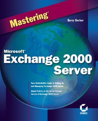 Mastering Microsoft Exchange 2000 Server - Gerber, Barry