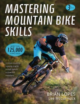 Mastering Mountain Bike Skills 3rd Edition - Lopes, Brian, and McCormack, Lee