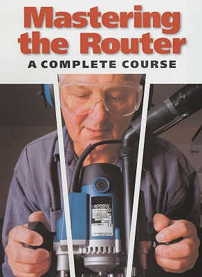 Mastering the Router: A Complete Course - Fox, Ron