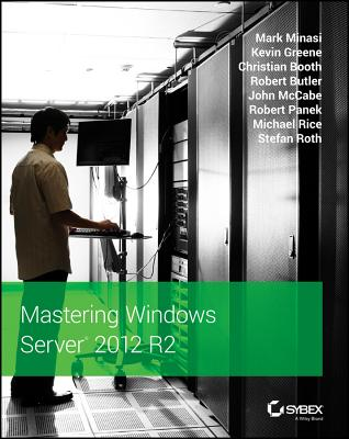 Mastering Windows Server 2012 R2 - Minasi, Mark, and Greene, Kevin, and Booth, Christian