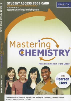 MasteringChemistry with Pearson EText -- Standalone Access Card -- for Fundamentals of General, Organic, and Biological Chemistry - McMurry, John E., and Ballantine, David S., and Hoeger, Carl A.
