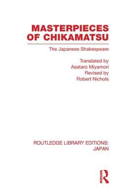Masterpieces of Chikamatsu: The Japanese Shakespeare - Nichols, Robert