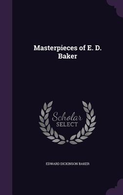 Masterpieces of E. D. Baker - Baker, Edward Dickinson