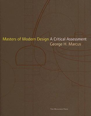 Masters of Modern Design: A Critical Assessment - Marcus, George H