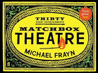 Matchbox Theatre: Thirty Short Entertainments - Frayn, Michael
