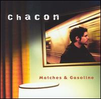 Matches & Gasoline - Chacon