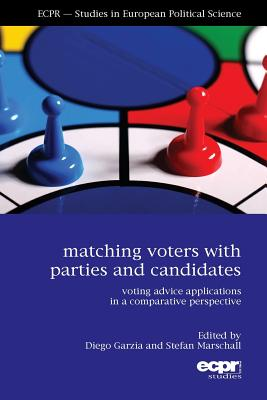 Matching Voters with Parties and Candidates: Voting Advice Applications in a Comparative Perspective - Garzia, Diego (Editor), and Marschall, Stefan (Editor)