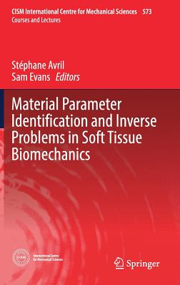 Material Parameter Identification and Inverse Problems in Soft Tissue Biomechanics 2017 - Avril, Stephane (Editor), and Evans, Sam (Editor)