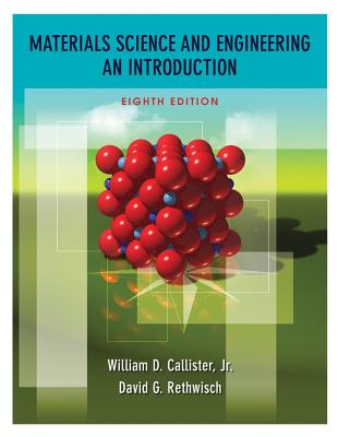 Materials Science and Engineering: An Introduction - Callister, William D, and Rethwisch, David G