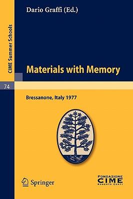 Materials with Memory: Lectures Given at a Summer School of the Centro Internazionale Matematico Estivo (C.I.M.E.) Held in Bressanone (Bolzano), Italy, June 2-11, 1977 - Graffi, Dario (Editor)