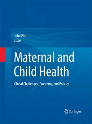 Maternal and Child Health: Global Challenges, Programs, and Policies - Ehiri, John (Editor)