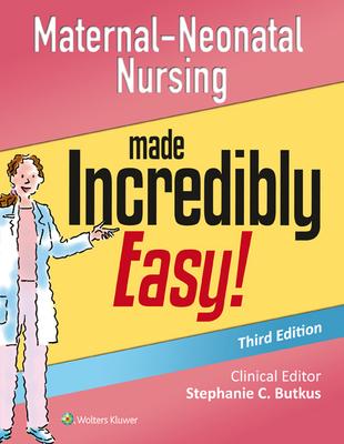 Maternal-Neonatal Nursing Made Incredibly Easy! - Lippincott Williams & Wilkins