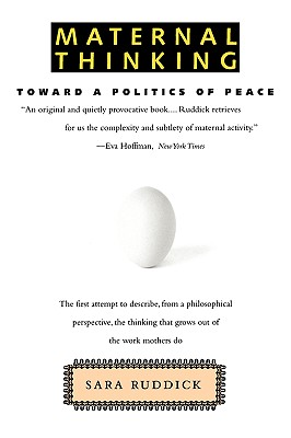 Maternal Thinking: Toward a Politics of Peace - Ruddick, Sara