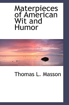 Materpieces of American Wit and Humor - Masson, Thomas L