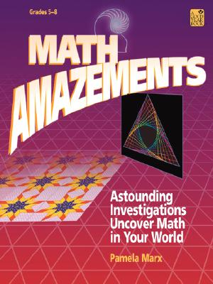 Math Amazements: Astounding Investigations Uncover Math in Your World - Marx, Pamela